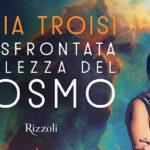 """""""LA SFRONTATA BELLEZZA DEL COSMO"""". L'ASTRONOMIA SECONDO LICIA TROISI"""
